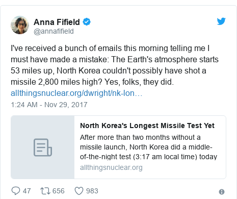 Twitter post by @annafifield: I've received a bunch of emails this morning telling me I must have made a mistake  The Earth's atmosphere starts 53 miles up, North Korea couldn't possibly have shot a missile 2,800 miles high? Yes, folks, they did.
