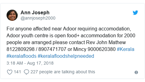 Twitter post by @annjoseph2000: For anyone affected near Adoor requiring accomodation,  Adoor youth centre is open food+ accommodation for 2000 people are arranged.please contact Rev John Mathew 8122809298 / 8907471707 or Mincy 9000620380 #Kerala #keralafloods #keralafloodshelpneeded