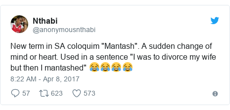 """Twitter post by @anonymousnthabi: New term in SA coloquim """"Mantash"""". A sudden change of mind or heart. Used in a sentence """"I was to divorce my wife but then I mantashed"""" 😂😂😂😂"""