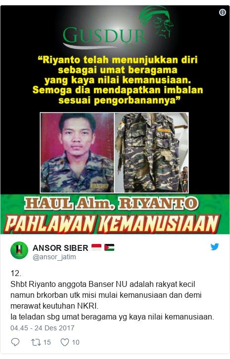 Twitter pesan oleh @ansor_jatim: 12. Shbt Riyanto anggota Banser NU adalah rakyat kecil namun brkorban utk misi mulai kemanusiaan dan demi merawat keutuhan NKRI. Ia teladan sbg umat beragama yg kaya nilai kemanusiaan.