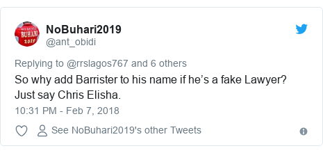 Twitter post by @ant_obidi: So why add Barrister to his name if he's a fake Lawyer? Just say Chris Elisha.