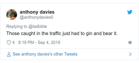 Twitter post by @anthonydavies0: Those caught in the traffic just had to gin and bear it.