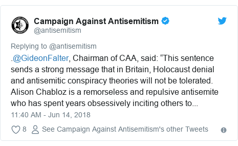 "Twitter post by @antisemitism: .@GideonFalter, Chairman of CAA, said  ""This sentence sends a strong message that in Britain, Holocaust denial and antisemitic conspiracy theories will not be tolerated. Alison Chabloz is a remorseless and repulsive antisemite who has spent years obsessively inciting others to..."