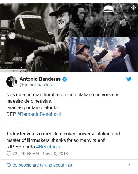 Twitter post by @antoniobanderas: Nos deja un gran hombre de cine, italiano universal y maestro de cineastas. Gracias por tanto talento.DEP #BernardoBertolucci ______Today leave us a great filmmaker, universal italian and master of filmmakers. thanks for so many talent!RIP Bernardo #Bertolucci