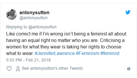Twitter post by @antonysutton: Like correct me if I'm wrong isn't being a feminist all about having an equal right no matter who you are. Criticising a women for what they wear is taking her rights to choose what to wear. #JenniferLawrence #Feminism #feminist