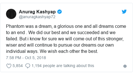 Twitter post by @anuragkashyap72: Phantom was a dream, a glorious one and all dreams come to an end . We did our best and we succeeded and we failed. But i know for sure we will come out of this stronger, wiser and will continue to pursue our dreams our own individual ways. We wish each other the best.