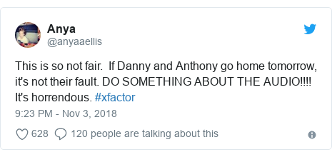 Twitter post by @anyaaellis: This is so not fair.  If Danny and Anthony go home tomorrow, it's not their fault. DO SOMETHING ABOUT THE AUDIO!!!! It's horrendous. #xfactor