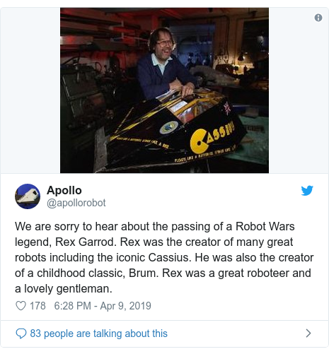 Twitter post by @apollorobot: We are sorry to hear about the passing of a Robot Wars legend, Rex Garrod. Rex was the creator of many great robots including the iconic Cassius. He was also the creator of a childhood classic, Brum. Rex was a great roboteer and a lovely gentleman.