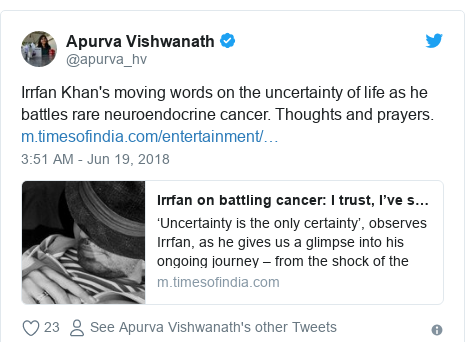 Twitter post by @apurva_hv: Irrfan Khan's moving words on the uncertainty of life as he battles rare neuroendocrine cancer. Thoughts and prayers.