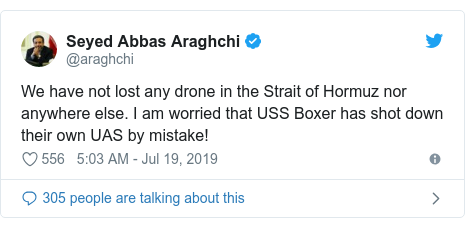 Twitter post by @araghchi: We have not lost any drone in the Strait of Hormuz nor anywhere else. I am worried that USS Boxer has shot down their own UAS by mistake!