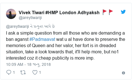 Twitter post by @areytiwariji: I ask a simple question from all those who are demanding a ban aganst #Padmaavat wat u al have done to preserve the memories of Queen and her valor, her fort is in dreaded situation, take a look towards that, it'll help more, but no1 interested coz it cheap publicity is more imp.