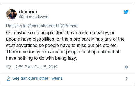 Twitter post by @arianasdizzee: Or maybe some people don't have a store nearby, or people have disabilities, or the store barely has any of the stuff advertised so people have to miss out etc etc etc. There's so many reasons for people to shop online that have nothing to do with being lazy.