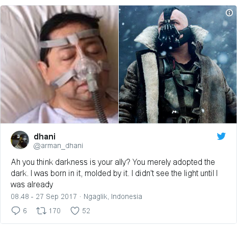 Twitter pesan oleh @arman_dhani: Ah you think darkness is your ally? You merely adopted the dark. I was born in it, molded by it. I didn't see the light until I was already