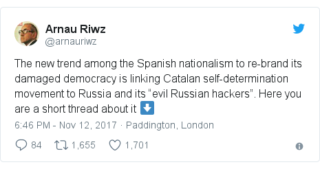 "Twitter post by @arnauriwz: The new trend among the Spanish nationalism to re-brand its damaged democracy is linking Catalan self-determination movement to Russia and its ""evil Russian hackers"". Here you are a short thread about it ⬇️"