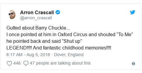 """Twitter post by @arron_crascall: Gutted about Barry Chuckle...I once pointed at him in Oxford Circus and shouted """"To Me"""" he pointed back and said """"Shut up""""LEGEND!!!! And fantastic childhood memories!!!!"""