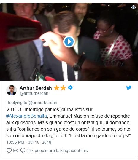 """Twitter post by @arthurberdah: VIDÉO - Interrogé par les journalistes sur #AlexandreBenalla, Emmanuel Macron refuse de répondre aux questions. Mais quand c'est un enfant qui lui demande s'il a """"confiance en son garde du corps"""", il se tourne, pointe son entourage du doigt et dit  """"Il est là mon garde du corps!"""""""