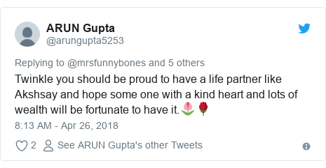 Twitter post by @arungupta5253: Twinkle you should be proud to have a life partner like Akshsay and hope some one with a kind heart and lots of wealth will be fortunate to have it.🌷🌹