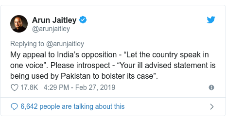 "Twitter post by @arunjaitley: My appeal to India's opposition - ""Let the country speak in one voice"". Please introspect - ""Your ill advised statement is being used by Pakistan to bolster its case""."