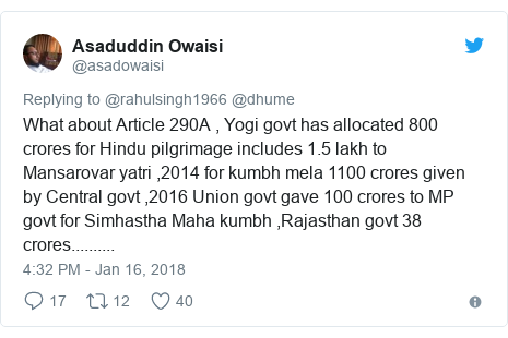 Twitter post by @asadowaisi: What about Article 290A , Yogi govt has allocated 800 crores for Hindu pilgrimage includes 1.5 lakh to  Mansarovar yatri ,2014 for kumbh mela 1100 crores given by Central govt ,2016 Union govt gave 100 crores to MP govt for Simhastha Maha kumbh ,Rajasthan govt 38 crores..........