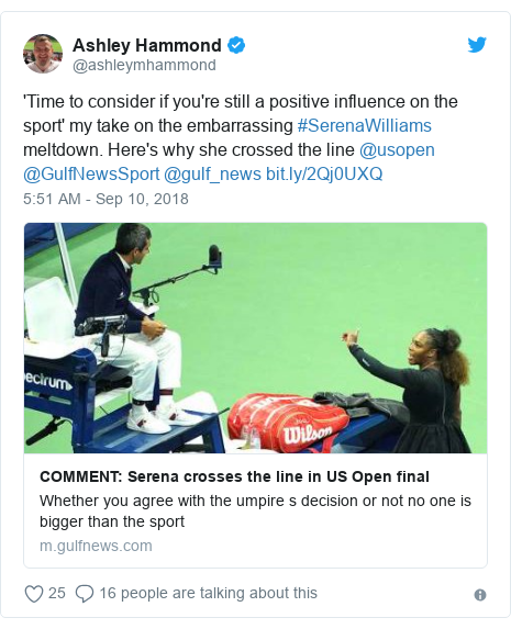 Twitter post by @ashleymhammond: 'Time to consider if you're still a positive influence on the sport' my take on the embarrassing #SerenaWilliams meltdown. Here's why she crossed the line @usopen @GulfNewsSport @gulf_news