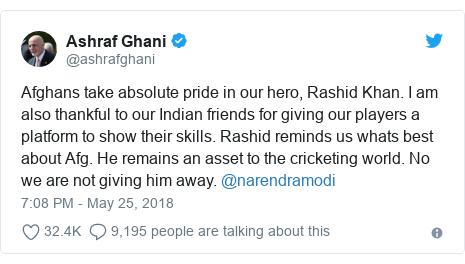 د @ashrafghani په مټ ټویټر  تبصره : Afghans take absolute pride in our hero, Rashid Khan. I am also thankful to our Indian friends for giving our players a platform to show their skills. Rashid reminds us whats best about Afg. He remains an asset to the cricketing world. No we are not giving him away. @narendramodi