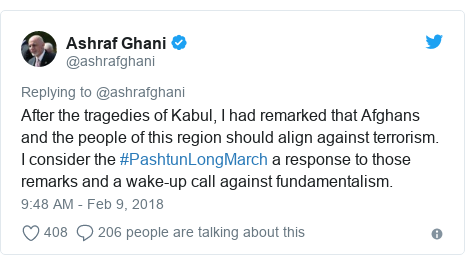 د @ashrafghani په مټ ټویټر  تبصره : After the tragedies of Kabul, I had remarked that Afghans and the people of this region should align against terrorism. I consider the #PashtunLongMarch a response to those remarks and a wake-up call against fundamentalism.