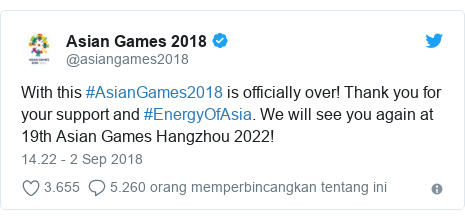 Twitter pesan oleh @asiangames2018: With this #AsianGames2018 is officially over! Thank you for your support and #EnergyOfAsia. We will see you again at 19th Asian Games Hangzhou 2022!