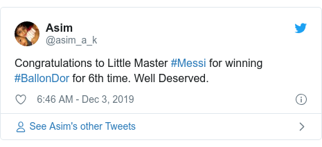 Twitter post by @asim_a_k: Congratulations to Little Master #Messi for winning #BallonDor for 6th time. Well Deserved.