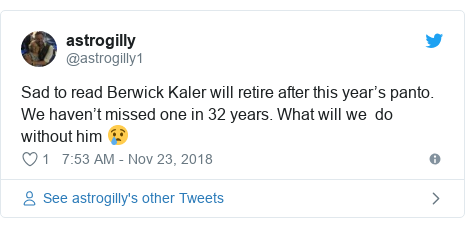 Twitter post by @astrogilly1: Sad to read Berwick Kaler will retire after this year's panto. We haven't missed one in 32 years. What will we  do without him 😢