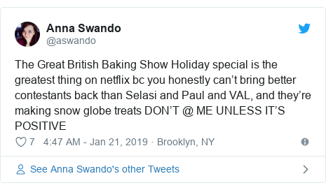Twitter post by @aswando: The Great British Baking Show Holiday special is the greatest thing on netflix bc you honestly can't bring better contestants back than Selasi and Paul and VAL, and they're making snow globe treats DON'T @ ME UNLESS IT'S POSITIVE