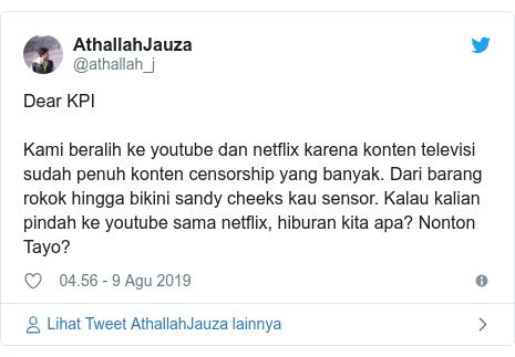 Twitter pesan oleh @athallah_j: Dear KPIKami beralih ke youtube dan netflix karena konten televisi sudah penuh konten censorship yang banyak. Dari barang rokok hingga bikini sandy cheeks kau sensor. Kalau kalian pindah ke youtube sama netflix, hiburan kita apa? Nonton Tayo?