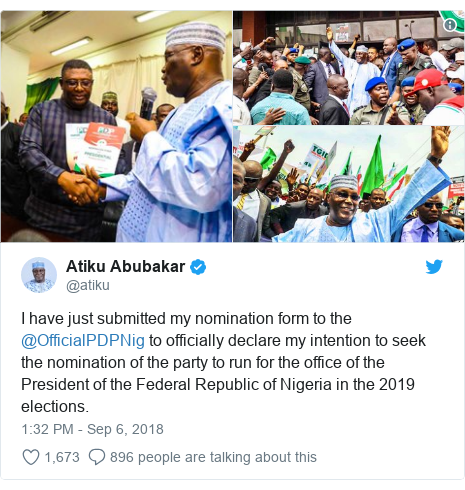 Twitter post by @atiku: I have just submitted my nomination form to the @OfficialPDPNig to officially declare my intention to seek the nomination of the party to run for the office of the President of the Federal Republic of Nigeria in the 2019 elections.