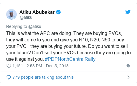 Twitter wallafa daga @atiku: This is what the APC are doing. They are buying PVCs, they will come to you and give you N10, N20, N50 to buy your PVC - they are buying your future. Do you want to sell your future? Don't sell your PVCs because they are going to use it against you. #PDPNorthCentralRally