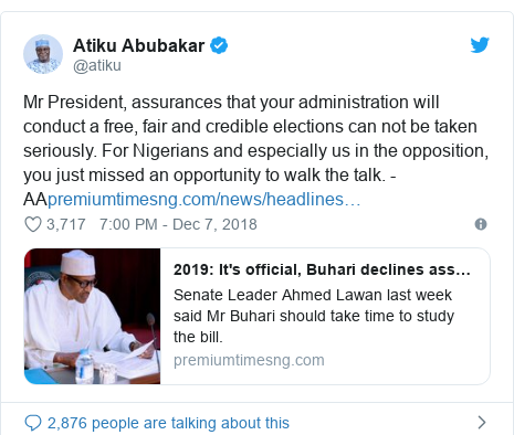 Twitter post by @atiku: Mr President, assurances that your administration will conduct a free, fair and credible elections can not be taken seriously. For Nigerians and especially us in the opposition, you just missed an opportunity to walk the talk. -AA