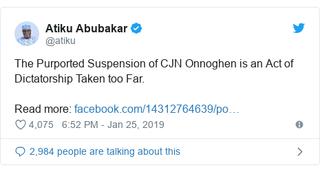 Twitter post by @atiku: The Purported Suspension of CJN Onnoghen is an Act of Dictatorship Taken too Far. Read more