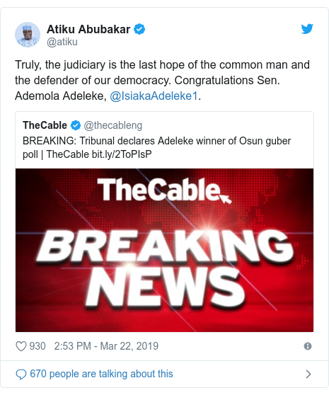 Twitter post by @atiku: Truly, the judiciary is the last hope of the common man and the defender of our democracy. Congratulations Sen. Ademola Adeleke, @IsiakaAdeleke1.