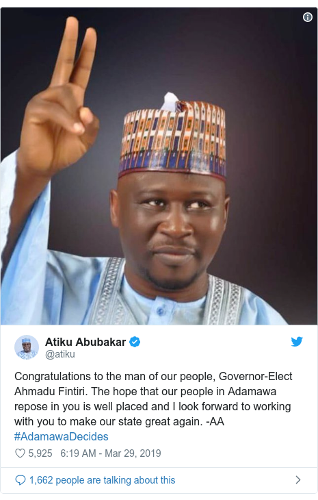 Twitter wallafa daga @atiku: Congratulations to the man of our people, Governor-Elect Ahmadu Fintiri. The hope that our people in Adamawa repose in you is well placed and I look forward to working with you to make our state great again. -AA #AdamawaDecides