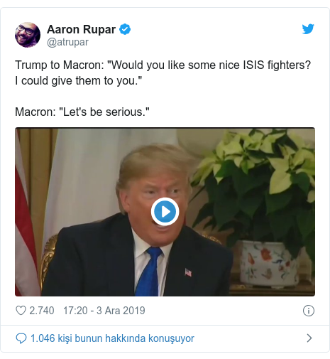 "@atrupar tarafından yapılan Twitter paylaşımı: Trump to Macron  ""Would you like some nice ISIS fighters? I could give them to you.""Macron  ""Let's be serious."""