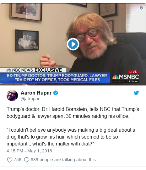 "Twitter post by @atrupar: Trump's doctor, Dr. Harold Bornstein, tells NBC that Trump's bodyguard & lawyer spent 30 minutes raiding his office. ""I couldn't believe anybody was making a big deal about a drug that's to grow his hair, which seemed to be so important... what's the matter with that?"""
