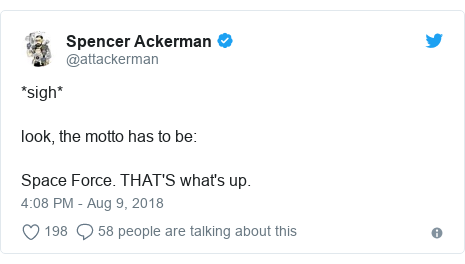 Twitter post by @attackerman: *sigh*look, the motto has to be  Space Force. THAT'S what's up.