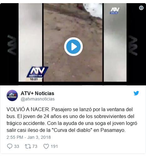 """Twitter post by @atvmasnoticias: VOLVIÓ A NACER. Pasajero se lanzó por la ventana del bus. El joven de 24 años es uno de los sobrevivientes del trágico accidente. Con la ayuda de una soga el joven logró salir casi ileso de la """"Curva del diablo"""" en Pasamayo."""