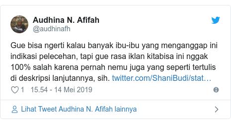 Twitter pesan oleh @audhinafh: Gue bisa ngerti kalau banyak ibu-ibu yang menganggap ini indikasi pelecehan, tapi gue rasa iklan kitabisa ini nggak 100% salah karena pernah nemu juga yang seperti tertulis di deskripsi lanjutannya, sih.
