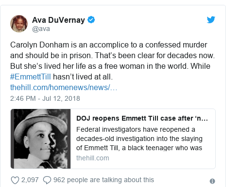 Twitter post by @ava: Carolyn Donham is an accomplice to a confessed murder and should be in prison. That's been clear for decades now. But she's lived her life as a free woman in the world. While #EmmettTill hasn't lived at all.
