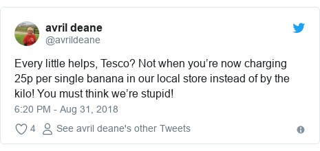 Twitter post by @avrildeane: Every little helps, Tesco? Not when you're now charging 25p per single banana in our local store instead of by the kilo! You must think we're stupid!