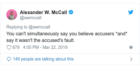 Twitter post by @awmccall: You can't simultaneously say you believe accusers *and* say it wasn't the accused's fault.