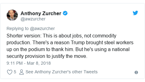 Twitter post by @awzurcher: Shorter version  This is about jobs, not commodity production. There's a reason Trump brought steel workers up on the podium to thank him. But he's using a national security provision to justify the move.