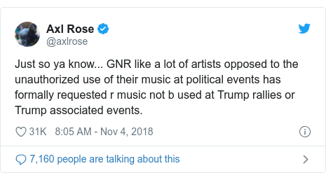 Twitter post by @axlrose: Just so ya know... GNR like a lot of artists opposed to the unauthorized use of their music at political events has formally requested r music not b used at Trump rallies or Trump associated events.