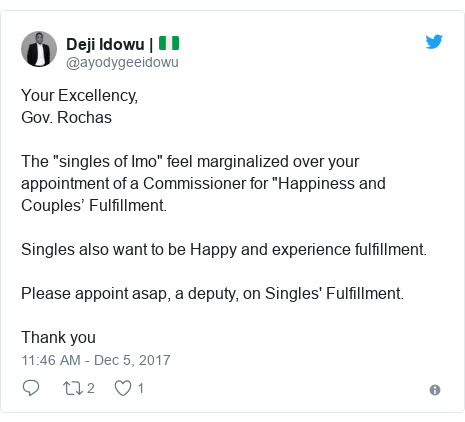 "Twitter post by @ayodygeeidowu: Your Excellency, Gov. RochasThe ""singles of Imo"" feel marginalized over your appointment of a Commissioner for ""Happiness and Couples' Fulfillment. Singles also want to be Happy and experience fulfillment. Please appoint asap, a deputy, on Singles' Fulfillment.Thank you"