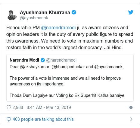 Twitter post by @ayushmannk: Honourable PM @narendramodi ji, as aware citizens and opinion leaders it is the duty of every public figure to spread this awareness. We need to vote in maximum numbers and restore faith in the world's largest democracy. Jai Hind.