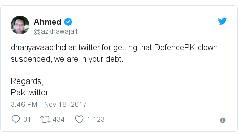 Twitter post by @azkhawaja1: dhanyavaad Indian twitter for getting that DefencePK clown suspended, we are in your debt.Regards,Pak twitter